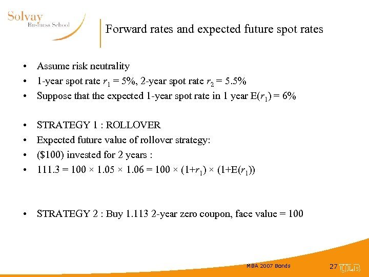 Forward rates and expected future spot rates • Assume risk neutrality • 1 -year