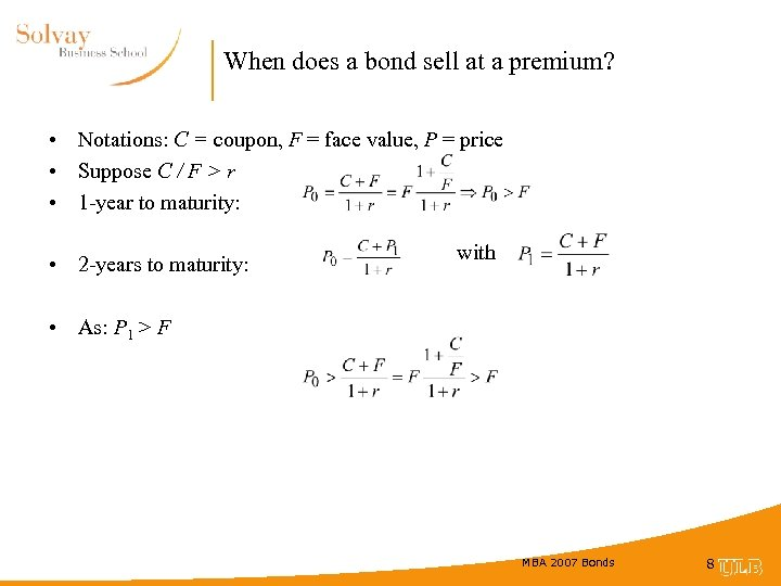 When does a bond sell at a premium? • Notations: C = coupon, F