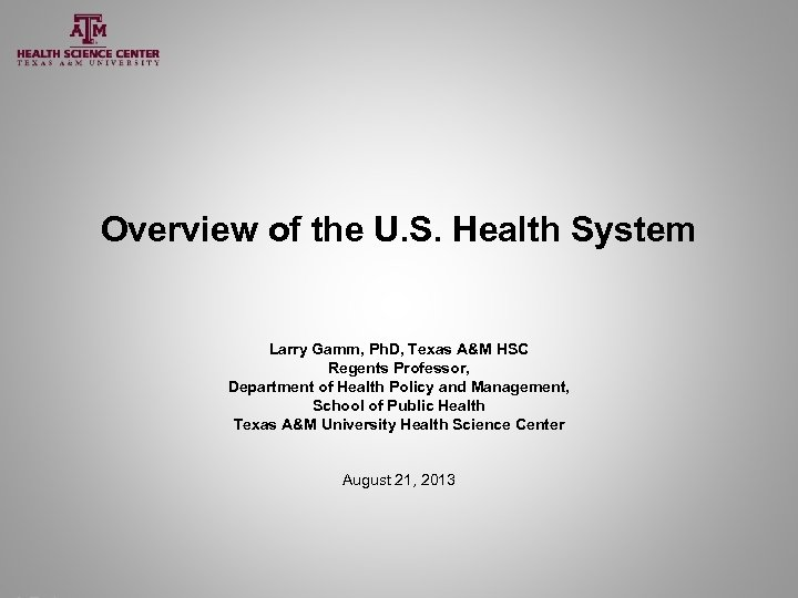 Overview of the U. S. Health System Larry Gamm, Ph. D, Texas A&M HSC