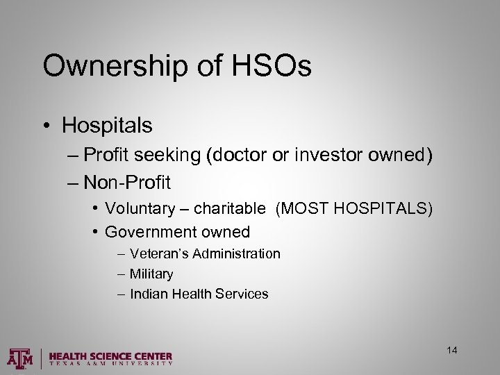Ownership of HSOs • Hospitals – Profit seeking (doctor or investor owned) – Non-Profit