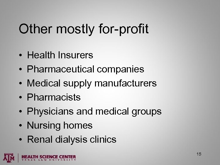 Other mostly for-profit • • Health Insurers Pharmaceutical companies Medical supply manufacturers Pharmacists Physicians