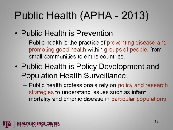 Public Health (APHA - 2013) • Public Health is Prevention. – Public health is