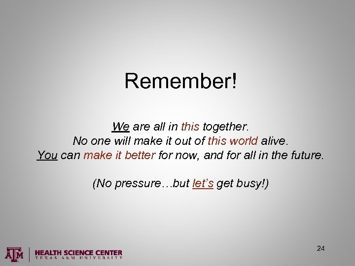 Remember! We are all in this together. No one will make it out of