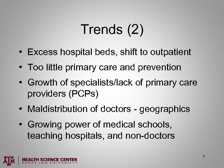 Trends (2) • Excess hospital beds, shift to outpatient • Too little primary care