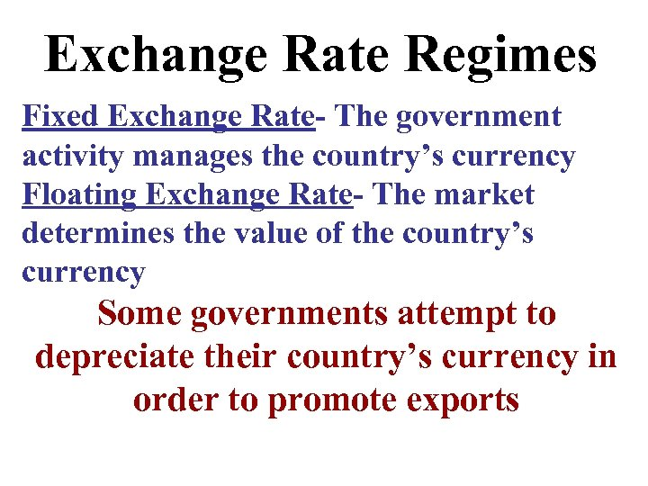 Exchange Rate Regimes Fixed Exchange Rate- The government activity manages the country's currency Floating