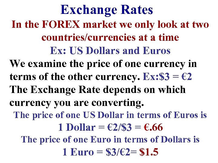 Exchange Rates In the FOREX market we only look at two countries/currencies at a
