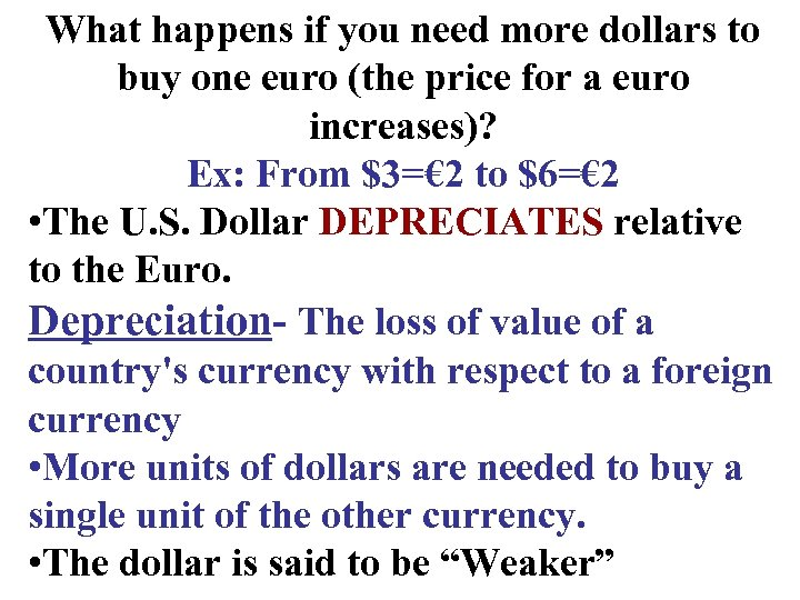 What happens if you need more dollars to buy one euro (the price for