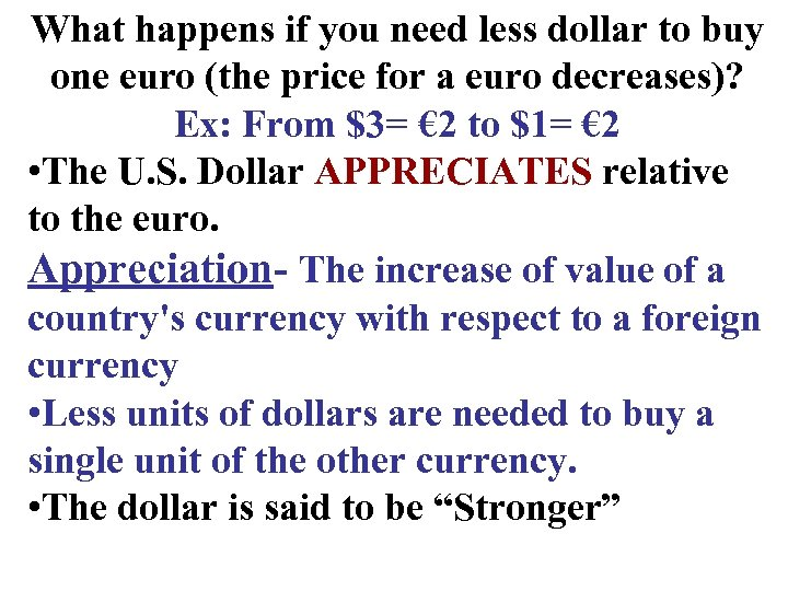 What happens if you need less dollar to buy one euro (the price for