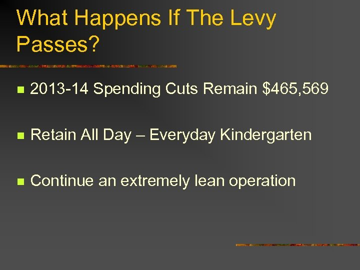 What Happens If The Levy Passes? n 2013 -14 Spending Cuts Remain $465, 569