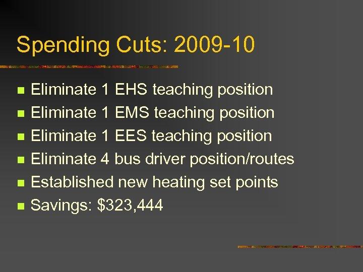 Spending Cuts: 2009 -10 n n n Eliminate 1 EHS teaching position Eliminate 1