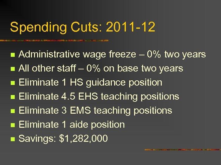 Spending Cuts: 2011 -12 n n n n Administrative wage freeze – 0% two