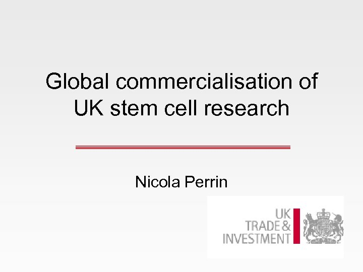 Global commercialisation of UK stem cell research Nicola Perrin