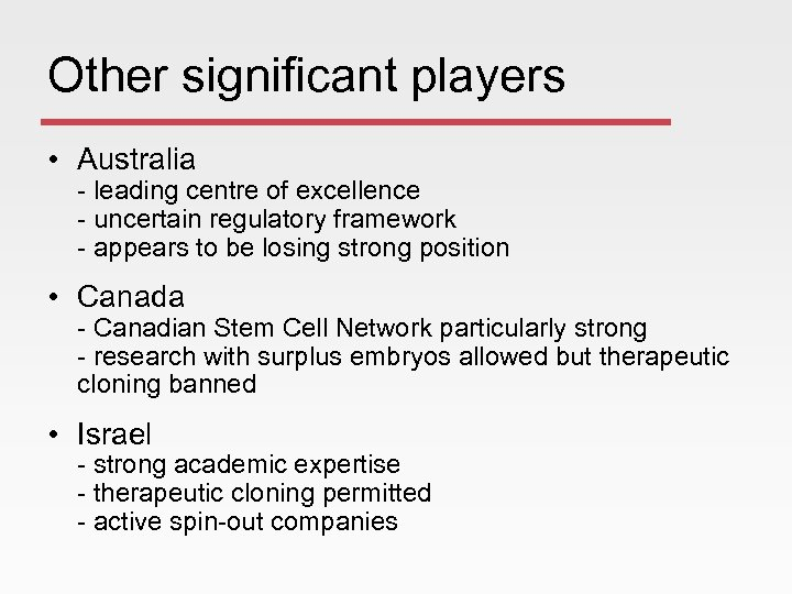 Other significant players • Australia - leading centre of excellence - uncertain regulatory framework