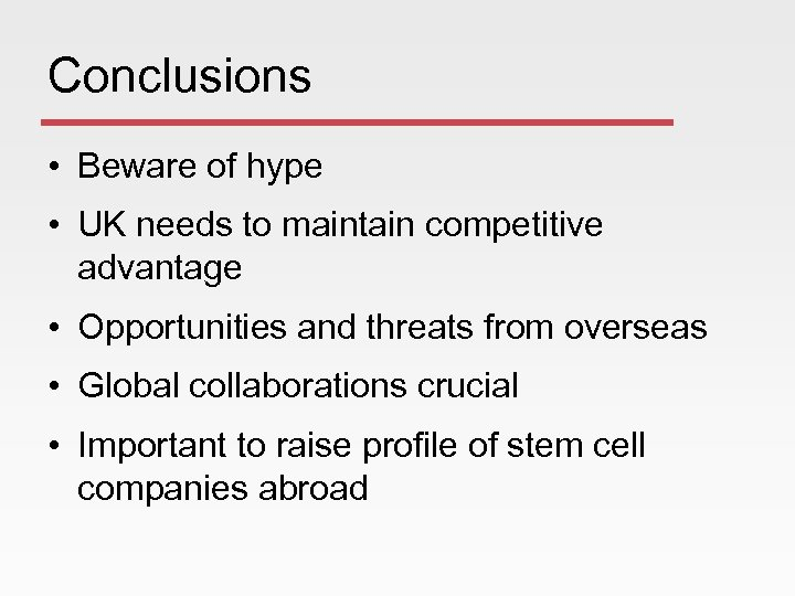 Conclusions • Beware of hype • UK needs to maintain competitive advantage • Opportunities