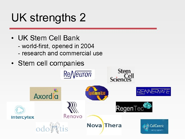 UK strengths 2 • UK Stem Cell Bank - world-first, opened in 2004 -
