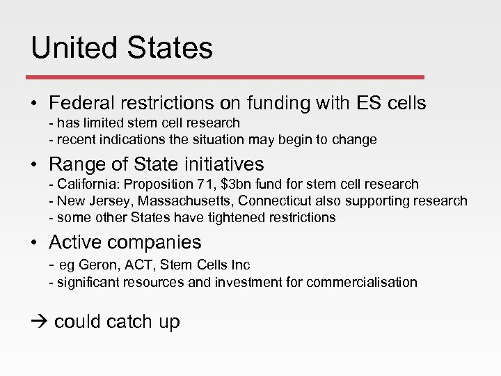 United States • Federal restrictions on funding with ES cells - has limited stem