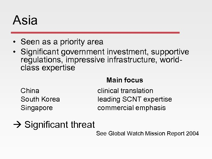 Asia • Seen as a priority area • Significant government investment, supportive regulations, impressive