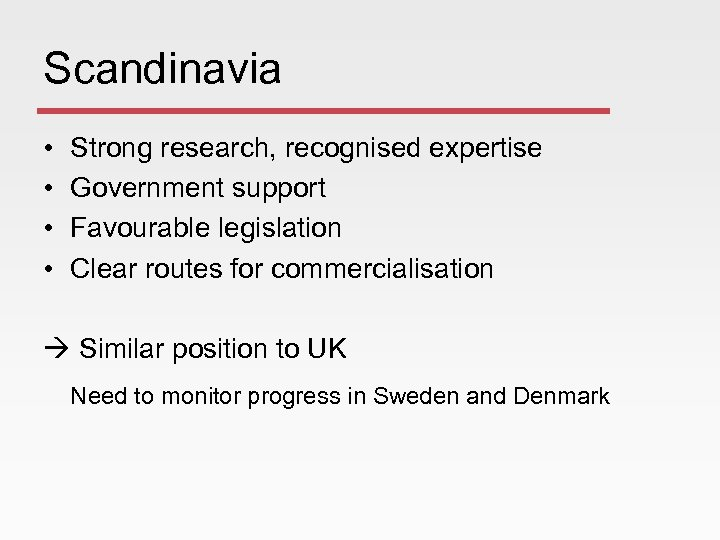 Scandinavia • • Strong research, recognised expertise Government support Favourable legislation Clear routes for