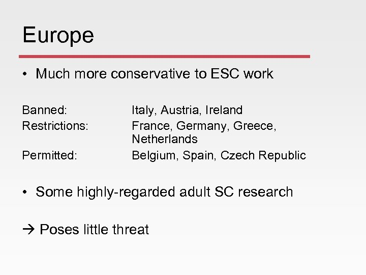 Europe • Much more conservative to ESC work Banned: Restrictions: Permitted: Italy, Austria, Ireland