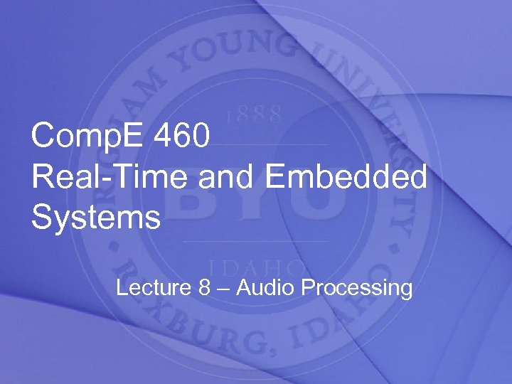 Comp. E 460 Real-Time and Embedded Systems Lecture 8 – Audio Processing