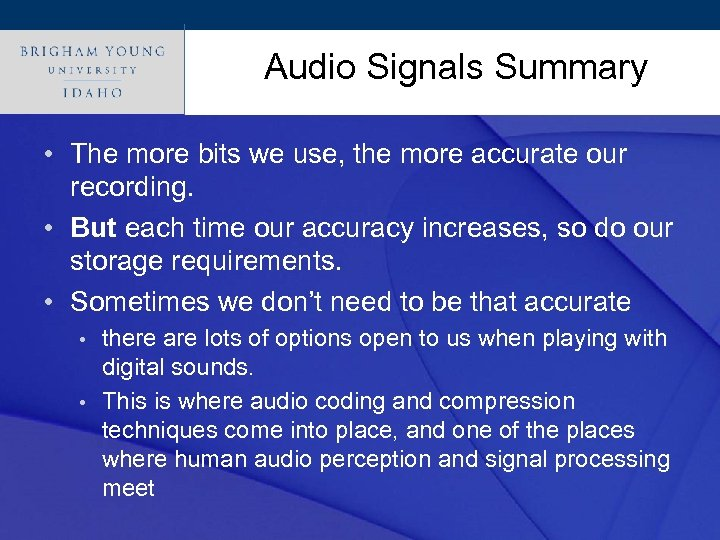 Audio Signals Summary Click to edit Master title style • The more bits we