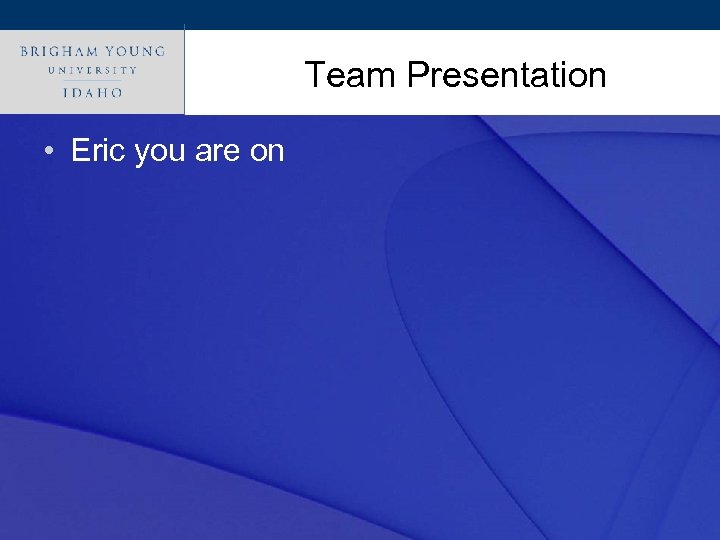 Click to edit Master title style Team Presentation • Eric you are on