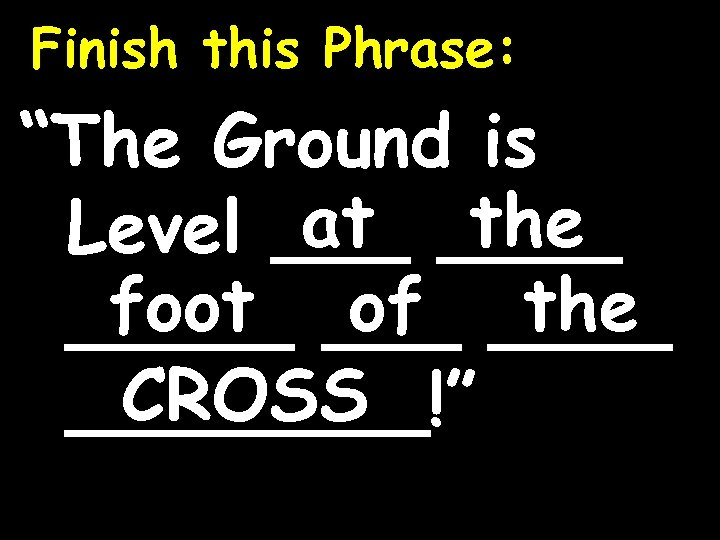 """Finish this Phrase: """"The Ground is at the Level ____ foot of the _____"""