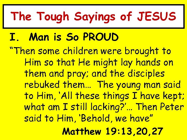 """The Tough Sayings of JESUS I. Man is So PROUD """"Then some children were"""