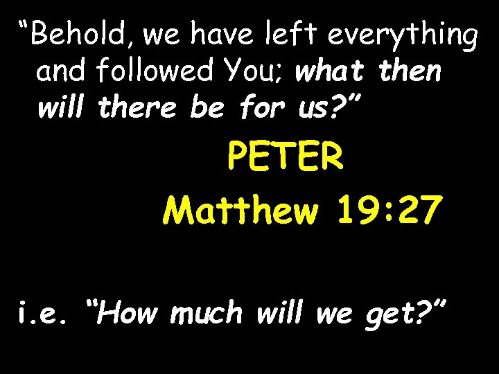 """""""Behold, we have left everything and followed You; what then will there be for"""