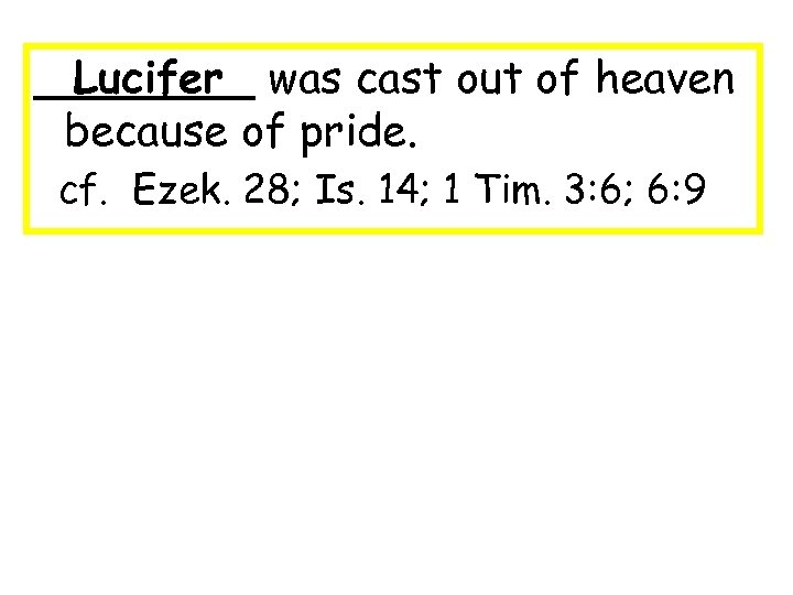 ____ was cast out of heaven Lucifer because of pride. cf. Ezek. 28; Is.