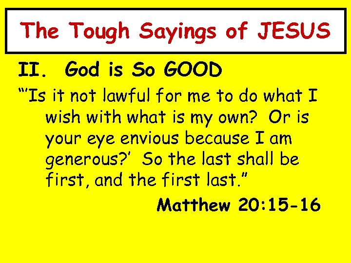 """The Tough Sayings of JESUS II. God is So GOOD """"'Is it not lawful"""