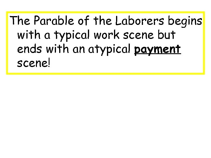 The Parable of the Laborers begins with a typical work scene but ends with