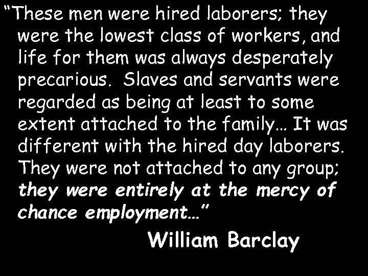 """""""These men were hired laborers; they were the lowest class of workers, and life"""