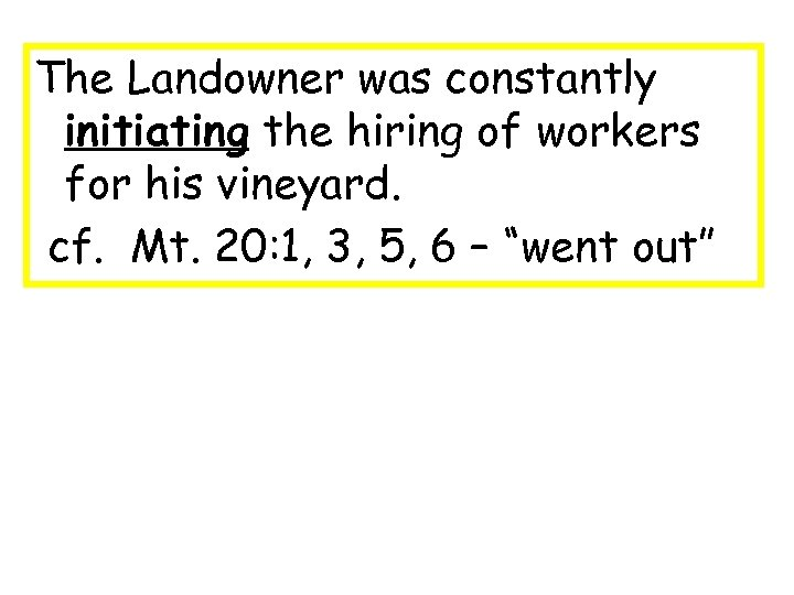 The Landowner was constantly initiating the hiring of workers for his vineyard. cf. Mt.