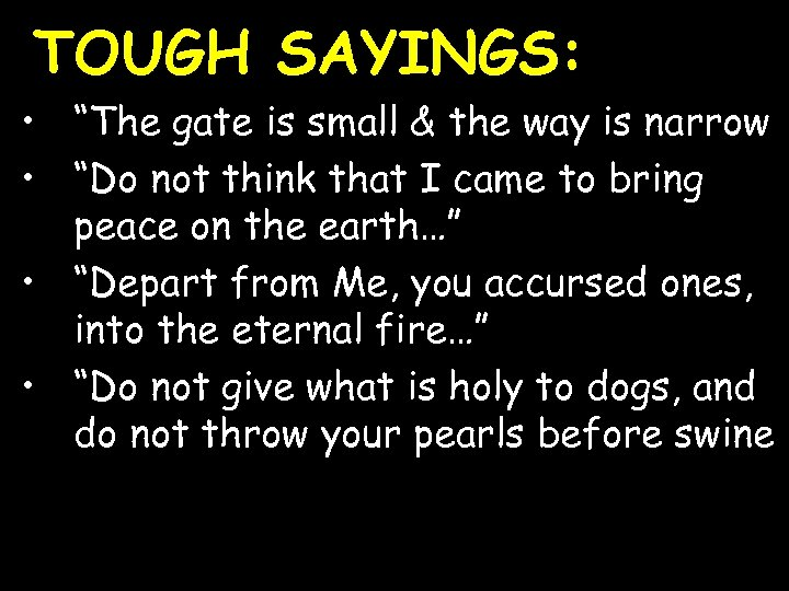 """TOUGH SAYINGS: • """"The gate is small & the way is narrow • """"Do"""