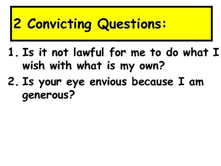 2 Convicting Questions: 1. Is it not lawful for me to do what I