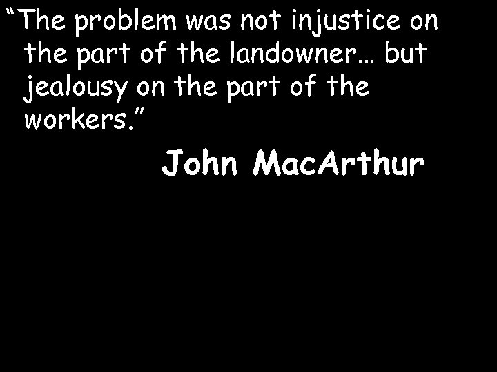 """""""The problem was not injustice on the part of the landowner… but jealousy on"""
