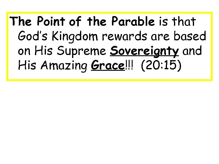 The Point of the Parable is that God's Kingdom rewards are based on His