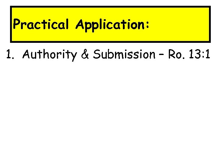 Practical Application: 1. Authority & Submission – Ro. 13: 1