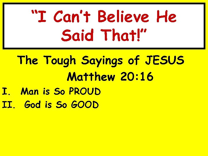 """""""I Can't Believe He Said That!"""" The Tough Sayings of JESUS Matthew 20: 16"""