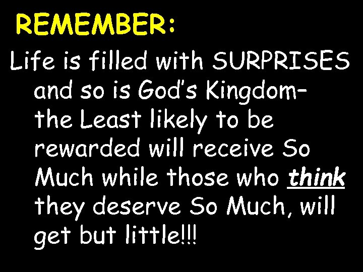 REMEMBER: Life is filled with SURPRISES and so is God's Kingdom– the Least likely