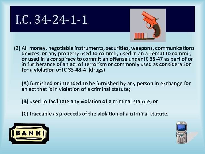 I. C. 34 -24 -1 -1 (2) All money, negotiable instruments, securities, weapons, communications