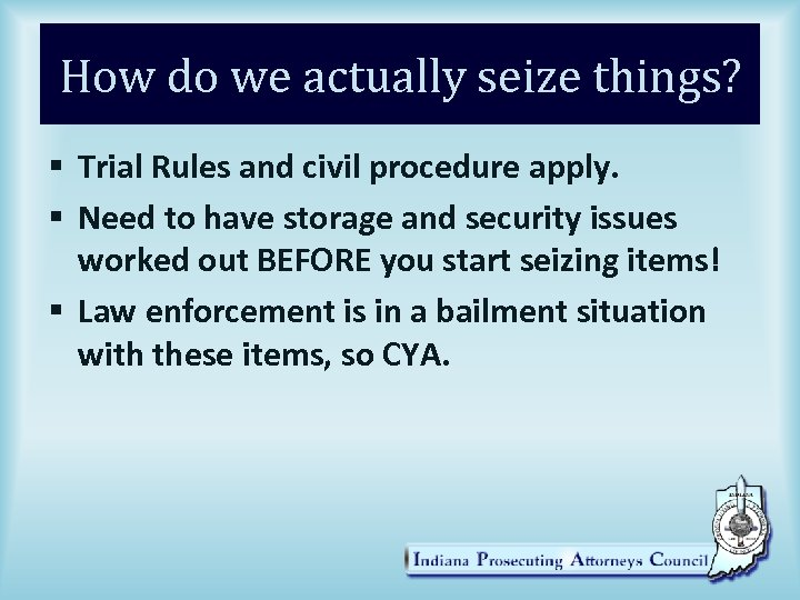 How do we actually seize things? § Trial Rules and civil procedure apply. §
