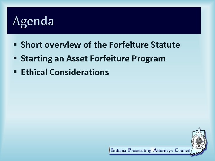 Agenda § Short overview of the Forfeiture Statute § Starting an Asset Forfeiture Program