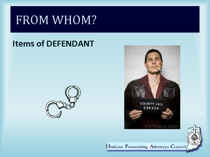 FROM WHOM? Items of DEFENDANT