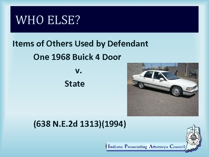 WHO ELSE? Items of Others Used by Defendant One 1968 Buick 4 Door v.