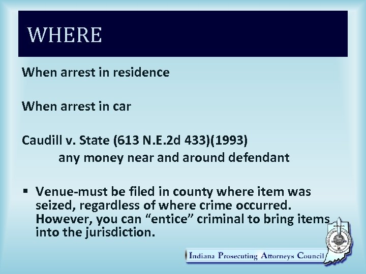 WHERE When arrest in residence When arrest in car Caudill v. State (613 N.