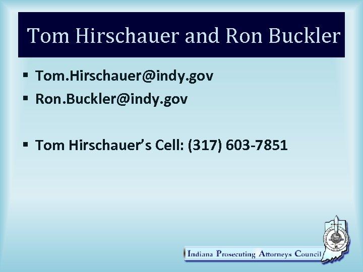 Tom Hirschauer and Ron Buckler § Tom. Hirschauer@indy. gov § Ron. Buckler@indy. gov §