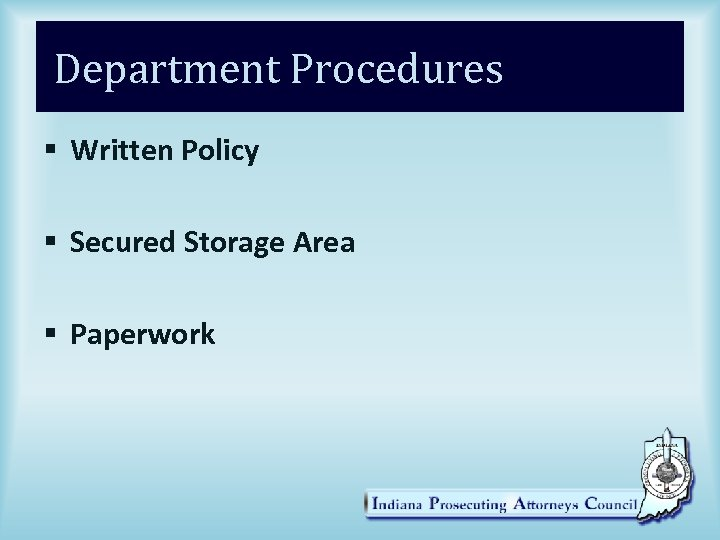 Department Procedures § Written Policy § Secured Storage Area § Paperwork