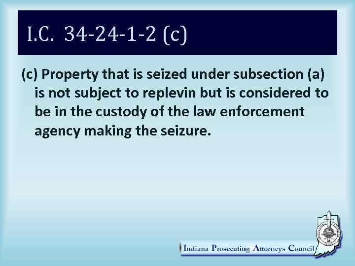 I. C. 34 -24 -1 -2 (c) Property that is seized under subsection (a)